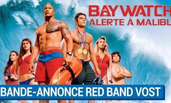 BAYWATCH Alerte à Malibu  : un trailer non censuré et sacrément couillu !